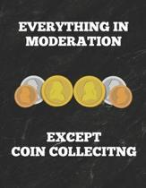 Everything in Moderation Except Coin Collecting