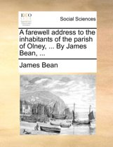 A Farewell Address to the Inhabitants of the Parish of Olney, ... by James Bean, ...