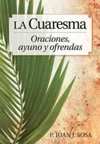 La Cuaresma - Oraciones, Ayuno Y Ofrendas
