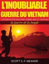 L'inoubliable Guerre du Vietnam : l'Intervention militaire américaine au Vietnam – la Guerre de la Jungle