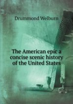The American Epic a Concise Scenic History of the United States