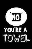 No, you're a towel: Notebook - Journal - Diary - 110 Lined pages