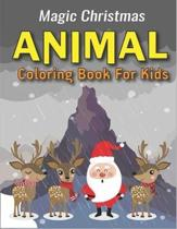 Magic Christmas Animal Coloring Book for Kids: A Cute Christmas Coloring Book for Children's Christmas Gift or Present for Toddlers & Kids - 40 Beauti