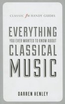 The Classic FM Handy Guide to Everything You Ever Wanted to Know About Classical Music