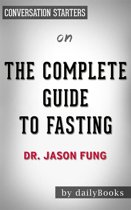 Boekomslag van 'The Complete Guide to Fasting: Heal Your Body Through Intermittent, Alternate-Day, and Extended Fasting by Dr. Jason Fung | Conversation Starters'