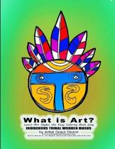 What is Art? Learn Art Styles the Easy Coloring Book Way INDIGENOUS TRIBAL WOODEN MASKS by Artist Grace Divine