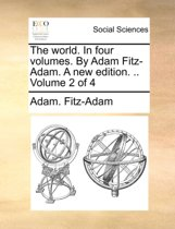 The World. in Four Volumes. by Adam Fitz-Adam. a New Edition. .. Volume 2 of 4