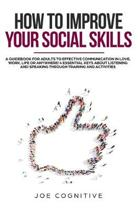 How To Improve Your Social Skills: a guidebook for adults to effective communication in love, work, life or anywhere! 4 essential keys about listening
