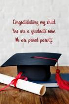 Congratulations my child. You are a graduate now. We are proud parents.