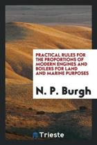 Practical Rules for the Proportions of Modern Engines and Boilers for Land ...