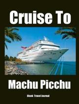 Cruise To Machu Picchu Blank Travel Journal