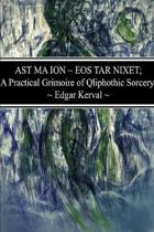 Ast Ma Ion EOS Tar Nixet; A Practical Grimoire of Qliphothic Sorcery