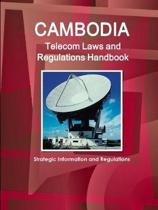 Cambodia Telecom Laws and Regulations Handbook - Strategic Information and Regulations