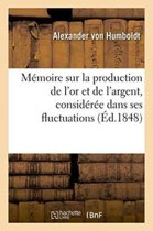 M�moire Sur La Production de l'Or Et de l'Argent, Consid�r�e Dans Ses Fluctuations