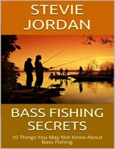 Bass Fishing Secrets: 10 Things You May Not Know About Bass Fishing