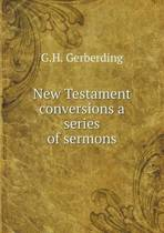 New Testament Conversions a Series of Sermons