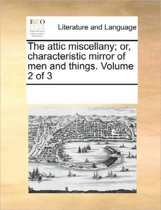 The Attic Miscellany; Or, Characteristic Mirror of Men and Things. Volume 2 of 3
