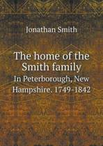 The Home of the Smith Family in Peterborough, New Hampshire. 1749-1842