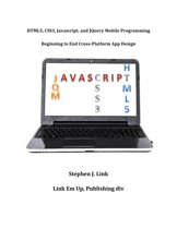 HTML5,CSS3,Javascript and JQuery Mobile Programming: Beginning to End Cross-Platform App Design