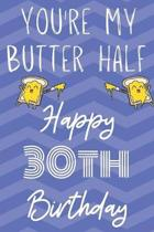 You're My Butter Half Happy 30th Birthday