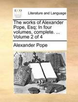 The Works of Alexander Pope, Esq; In Four Volumes, Complete. ... Volume 2 of 4