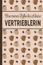 Ohne meinen Kaffee bin ich keine Vertrieblerin: blanko A5 Notizbuch liniert mit �ber 100 Seiten Geschenkidee - Kaffeemotiv Softcover f�r Vertrieblerin