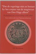 ''Dat de regeringe niet en bestaet by het corpus van de magistraat van Den Hage alleen''