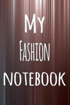 My Fashion Notebook: The perfect way to record your hobby - 6x9 119 page lined journal!