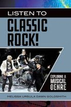 Listen to Classic Rock! Exploring a Musical Genre