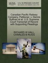 Canadian Pacific Railway Company, Petitioner, V. Dennis Sullivan Et Al. U.S. Supreme Court Transcript of Record with Supporting Pleadings