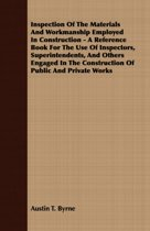 Inspection Of The Materials And Workmanship Employed In Construction - A Reference Book For The Use Of Inspectors, Superintendents, And Others Engaged In The Construction Of Public And Private Works