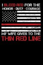I Bleed Red for the honor, duty, courage my Wife gives to the Thin Red Line