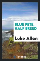 Blue Pete, Half Breed