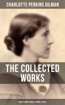 THE COLLECTED WORKS OF CHARLOTTE PERKINS GILMAN: Short Stories, Novels, Poems & Essays