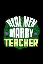 Real men marry teacher: Notebook - Journal - Diary - 110 Lined pages