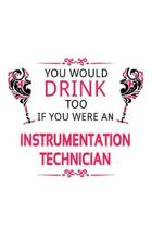 You Would Drink Too If You Were An Instrumentation Technician: Unique Instrumentation Technician Notebook, Journal Gift, Diary, Doodle Gift or Noteboo