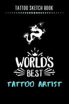 Tattoo Sketch Book - World's Best Tattoo Artist: Notebook with Blank Sketch Pages to Design Tattoos for Professional Tattoo Artists - Includes Blank L