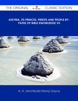 Assyria, Its Princes, Priests and People By-Paths of Bible Knowledge VII - The Original Classic Edition
