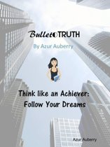 Bullet Truth: Think Like an Achiever