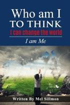 Who am I to think I can change the world