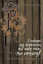 I Release My Hesitation and Make Room for Victory