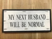 Wandbord My Next Husband Will Be Normal