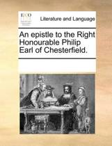 An Epistle to the Right Honourable Philip Earl of Chesterfield.