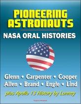 Pioneering Astronauts, NASA Oral Histories: Glenn, Carpenter, Cooper, Allen, Brand, Engle, Lind, plus Apollo 13 History by Lunney