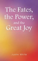 The Fates, the Power, and the Great Joy