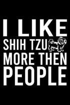 I Like Shih Tzu More Then People: Cute Shih Tzu Default Ruled Notebook, Great Accessories & Gift Idea for Shih Tzu Owner & Lover.Default Ruled Noteboo