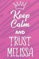 Keep Calm And Trust Melissa: Funny Loving Friendship Appreciation Journal and Notebook for Friends Family Coworkers. Lined Paper Note Book.