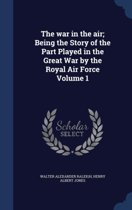 The War in the Air; Being the Story of the Part Played in the Great War by the Royal Air Force Volume 1