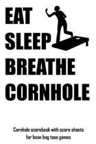 Eat Sleep Breathe Cornhole: Cornhole Scorebook with Score Sheets for Bean Bag Toss Games