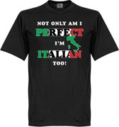 Not Only Am I Perfect, I'm Italian Too! T-shirt - L